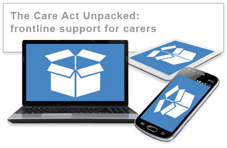 The Care Act Unpacked: frontline support for carers e-learning course