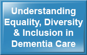 Understand Equality, Diversity and Inclusion in Dementia Care - Health and Social Care e-learning training course