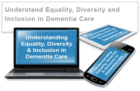 Understand Equality, Diversity and Inclusion in Dementia Care  e-learning training course