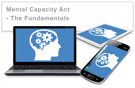 Mental Capacity Act 2005 - The Fundamentals e-learning course
