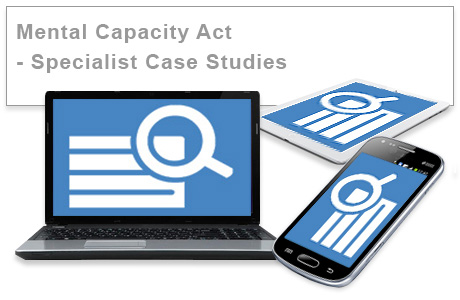 Mental Capacity Act 2005 - Specialist Case Studies e-learning training course